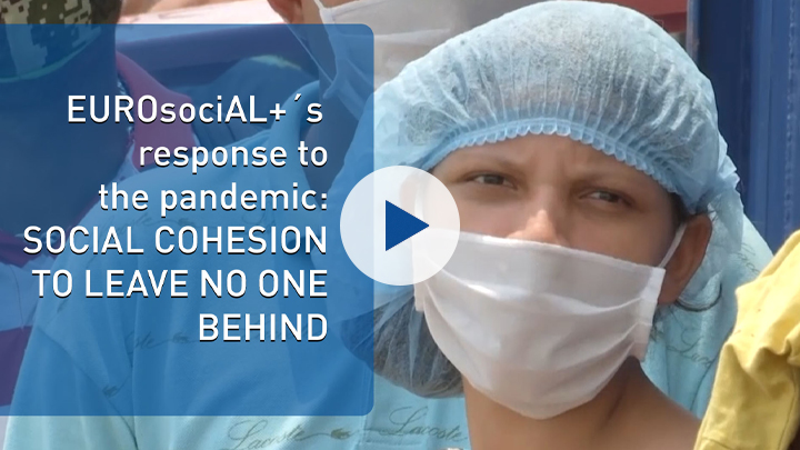 EUROsociAL+´s response to the pandemic: Social Cohesion to leave no one behind
